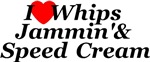 I Love Whips, Jammin & Speed Cream