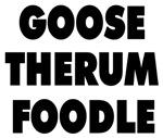 Goosetherumfoodle