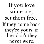 If you love someone, set them free. If they come b