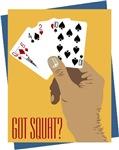 Got Squat? Poker t-shirts & gifts