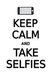 keep calm and take selfies