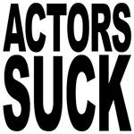 Actors Suck