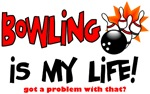 Bowling is my life!