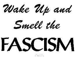Wake Up And Smell The Fascism