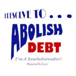 I Resolve To . . . Abolish Debt!