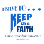 I Resolve To . . . Keep Faith!