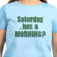 Saturday has a Morning?