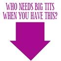 Who Needs Big Tits?