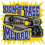 Dont' Tase Me Bro
