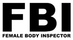 FBI T-shirts. FBI (Female Body Inspector)