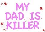 MY DAD IS KILLER