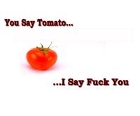 You Say Tomato, I Say Fuck You