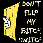 Don't Flip My Bitch Switch