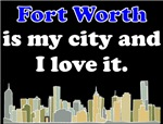 Fort Worth Is My City And I Love It
