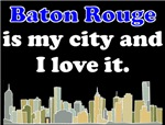 Baton Rouge Is My City And I Love It