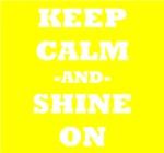 Keep Calm And Shine On (Yellow)