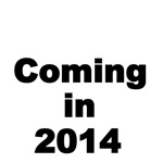 Coming in 2014