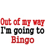 Out of my way . I'm going to Bingo
