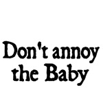 Don't annoy the Baby