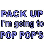 PACK UP. I'M GOINGTO POP POPS