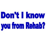 DON'T I KNOW YOU FROM REHAB