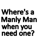 WHERE'S A MANLY MAN WHEN YOU NEED ONE?
