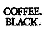 Coffee. Black.