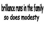 Brillance Runs In The Family, So Does Modesty.
