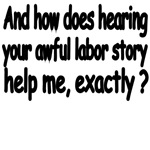 And How Does Hearing Your Awful Labor Story Help M