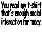 You Read My T-Shirt,That's Enough Social Interacti