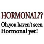 Hormonal?? Oh, you haven't seen hormonal yet!