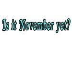 IS IT NOVEMBER YET?