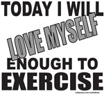 LOVE MYSELF ENOUGH TO EXERCISE GIFTS AND T-SHIRTS