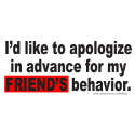 I'D LIKE TO APOLOGIZE FOR MY FRIEND'S BEHAVIOR TEE