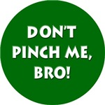 Don't Pinch Me, Bro Funny T-shirts & Gifts