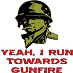 Grunt Yeah I Run Towards Gunfire