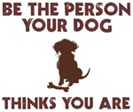 Be Person Dog Thinks You Are