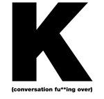 K Conversation Over