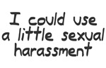 I could use sexual harassment