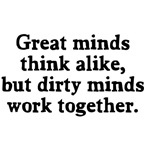 Dirty minds work together