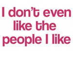 I Don't Even Like People I Like
