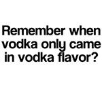 Remember vodka flavor?
