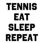 Tennis Eat Sleep Repeat