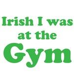 Irish I was at the Gym