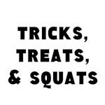 Tricks, Treats, and Squats