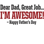 Dear Dad great job I'm awesome. Happy Father's Day
