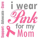 I Wear Pink For My Mom T-Shirts & Gifts