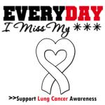 Everyday I Miss My Loved One Lung Cancer Shirts