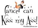 Cancer can Kiss My Ass!