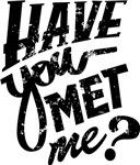 Have you met me?